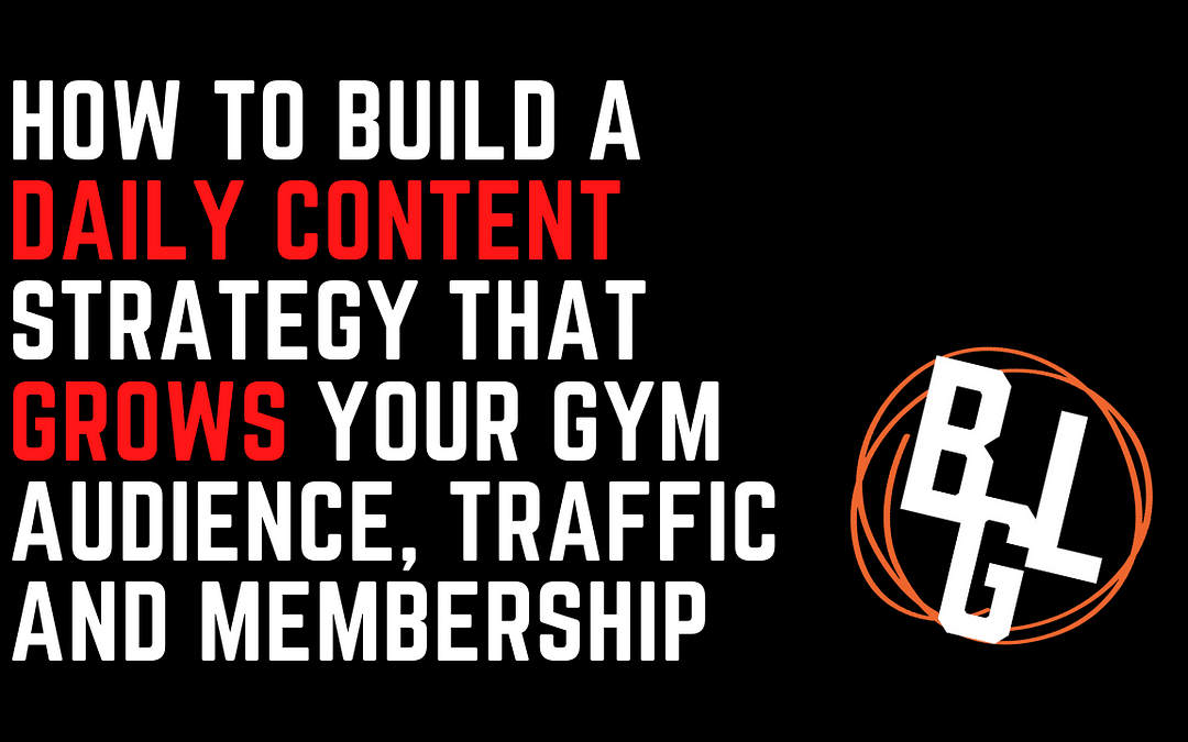 How to Build a Daily Content Strategy that Grows Your Gym Audience, Traffic and Membership