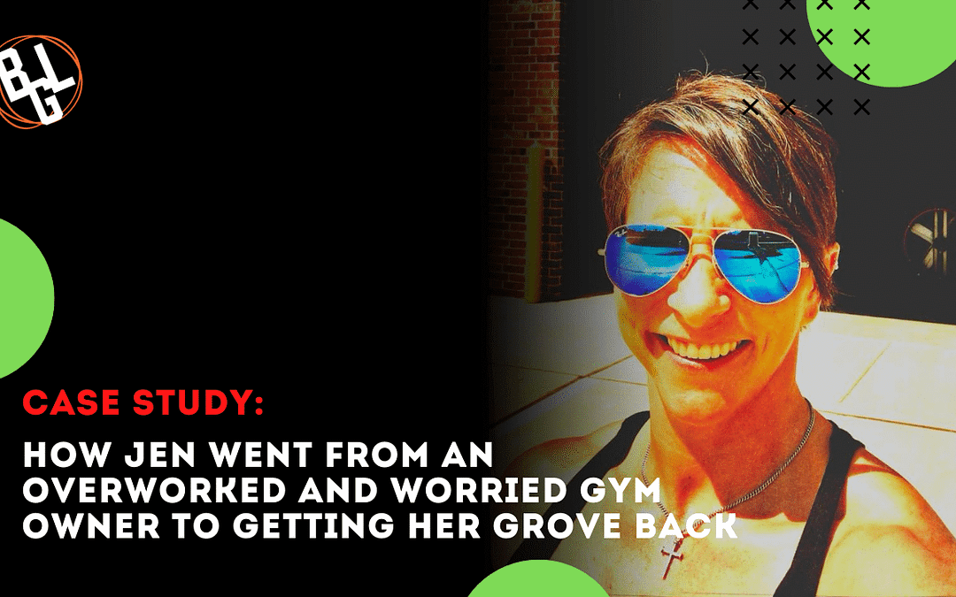 CASE STUDY: How Jen Went From Uncertainty and An Overworked Gym Owner to Profitably Getting Her Groove Back