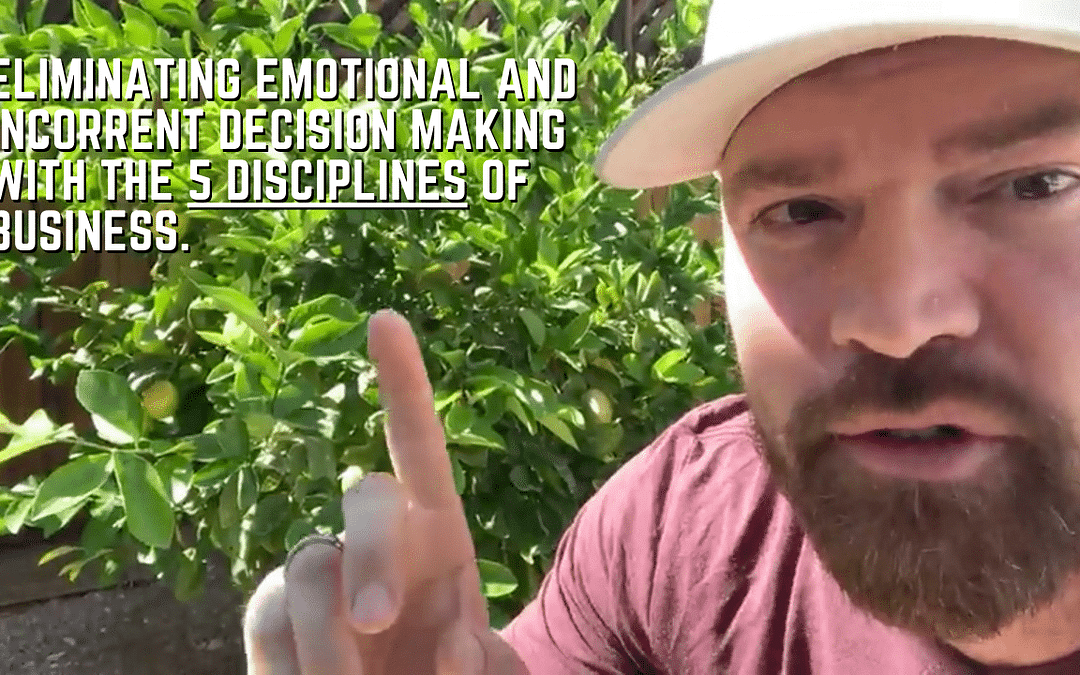 Eliminating Emotional and Incorrect Decision Making With The 5 Disciplines Of Business – 5 Bullet Friday