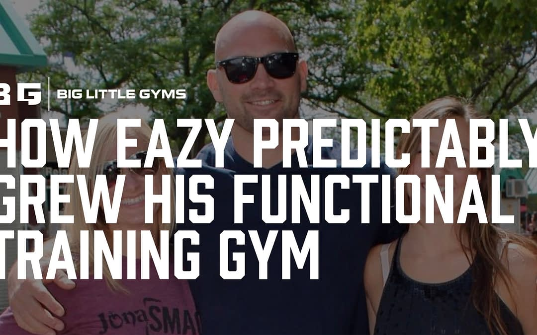 How Eazy Predictably Grew His Functional Training Gym By 10% Every Month