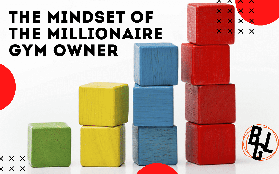 DECODING THE MINDSET OF THE MILLIONAIRE GYM OWNER