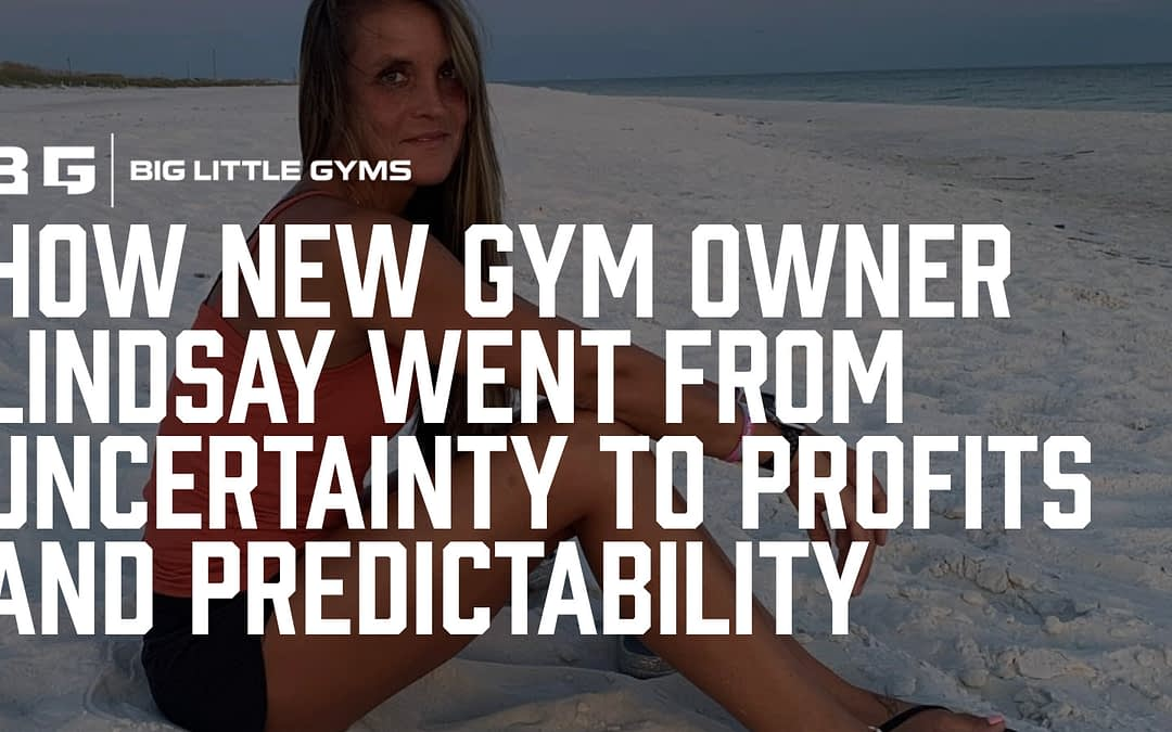 How New Gym Owner Lindsay Went From Uncertainty And No Systems To Profits and Predictability