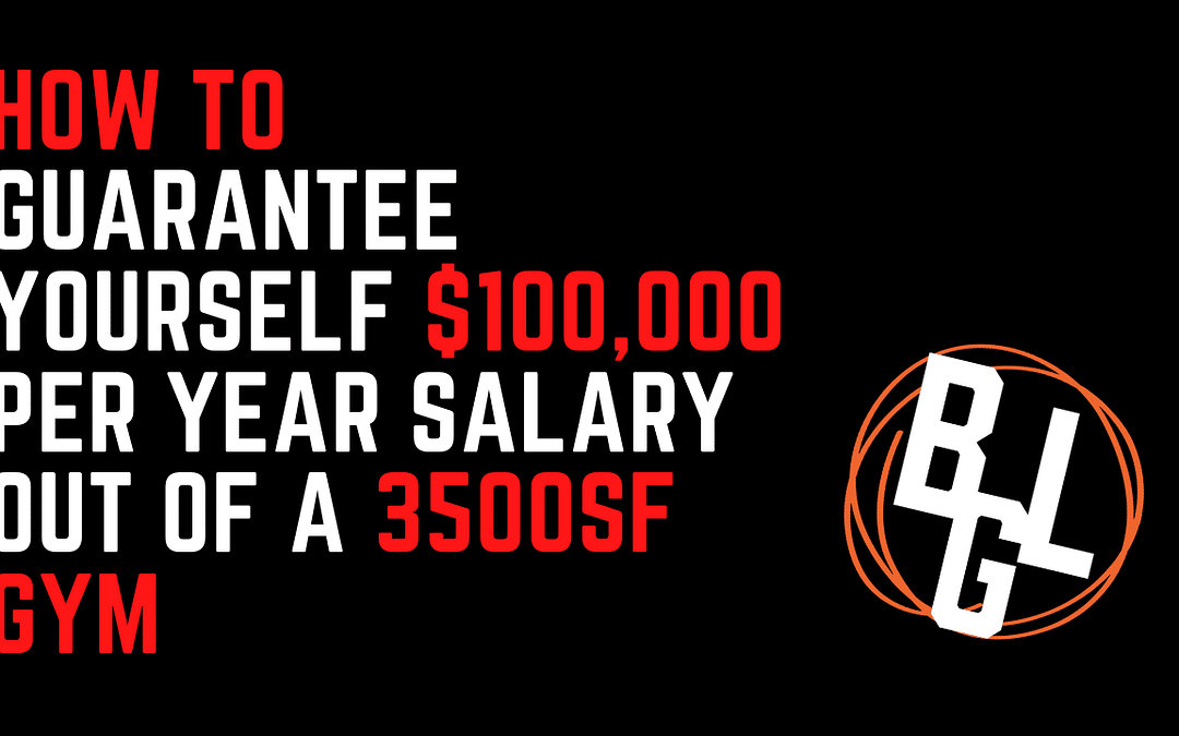 The Numbers – How to Guarantee Yourself $100,000 Per Year Salary Out Of A 3500sf gym